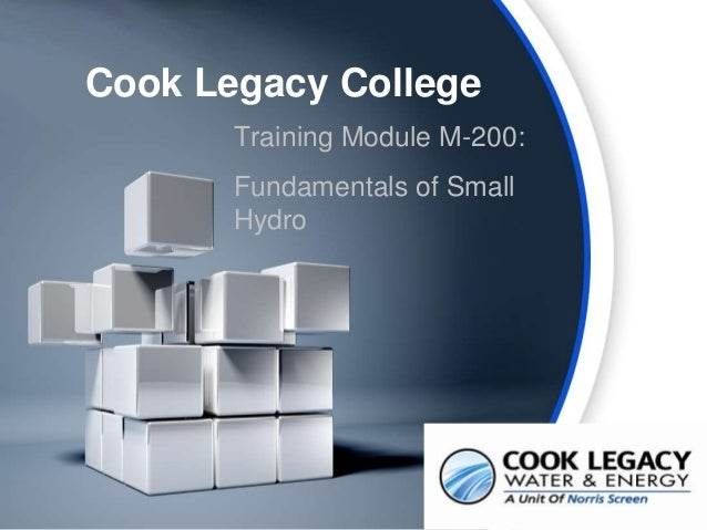 Cook Legacy College Training Module M-200: Fundamentals of Small Hydro