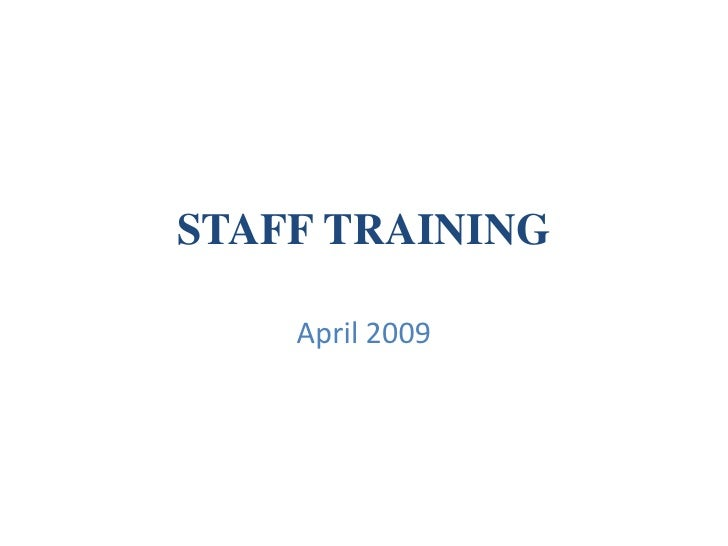 STAFF TRAINING <br />April 2009<br />