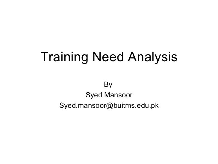 Training Need Analysis By  Syed Mansoor [email_address]
