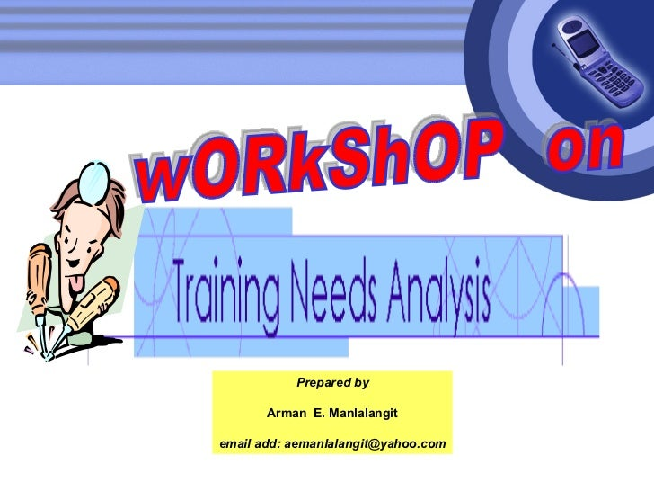 wORkShOP  on Prepared by Arman  E. Manlalangit email add: aemanlalangit@yahoo.com