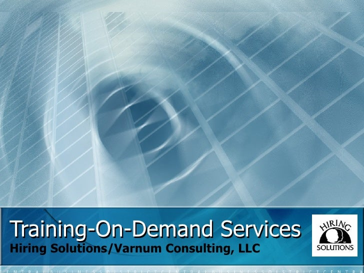Training-On-Demand Services Hiring Solutions/Varnum Consulting, LLC
