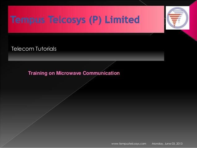 Telecom TutorialsMonday, June 03, 2013www.tempustelcosys.comTraining on Microwave Communication