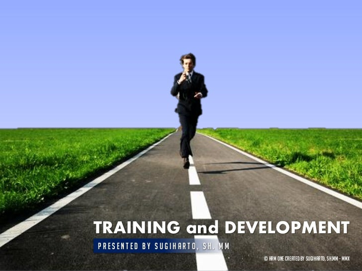 TRAINING and DEVELOPMENTPresented by Sugiharto, SH. MM                                 © HRM ONE Created by Sugiharto, SH....