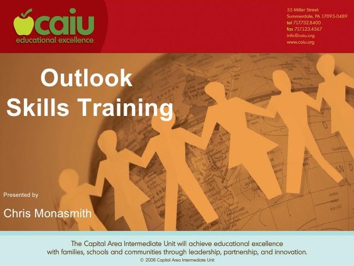 Outlook Skills Training   Presented by   Chris Monasmith