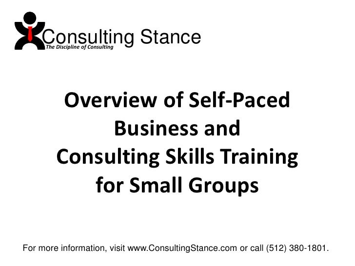 Consulting Stance<br />The Discipline of Consulting<br />Overview of Self-Paced<br />Business and<br />Consulting Skills T...