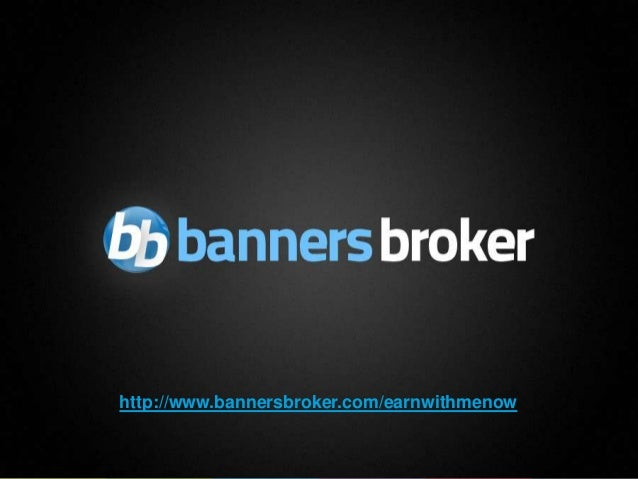 http://www.bannersbroker.com/earnwithmenow1                                         Copyright © BannersBroker. All rights ...