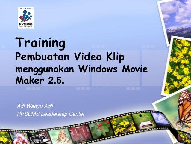 TrainingPembuatan Video Klipmenggunakan Windows MovieMaker 2.6.Adi Wahyu AdjiPPSDMS Leadership Center