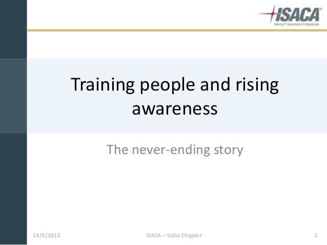 14/5/2013 ISACA – Sofia Chapter 1Training people and risingawarenessThe never-ending story