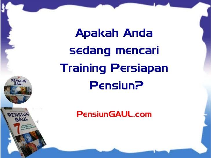 TEXT TEXTAnda   Apakah TE sedang mencariTraining Persiapan    Pensiun?  PensiunGAUL.com