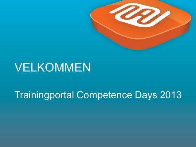 1VELKOMMENTrainingportal Competence Days 2013