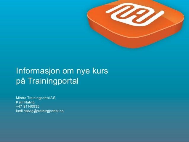 1Informasjon om nye kurspå TrainingportalMintra Trainingportal ASKetil Natvig+47 91140935ketil.natvig@trainingportal.no