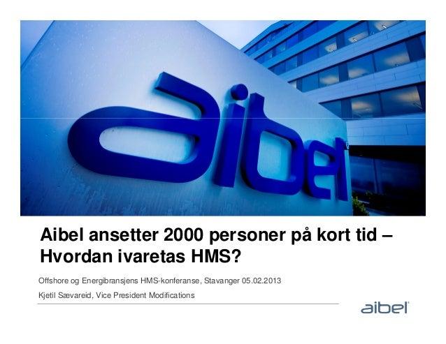 Aibel ansetter 2000 personer på kort tid –Hvordan ivaretas HMS?Offshore og Energibransjens HMS-konferanse, Stavanger 05.02...