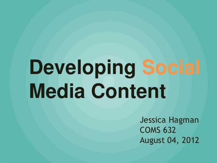 Developing SocialMedia Content          Jessica Hagman          COMS 632          August 04, 2012