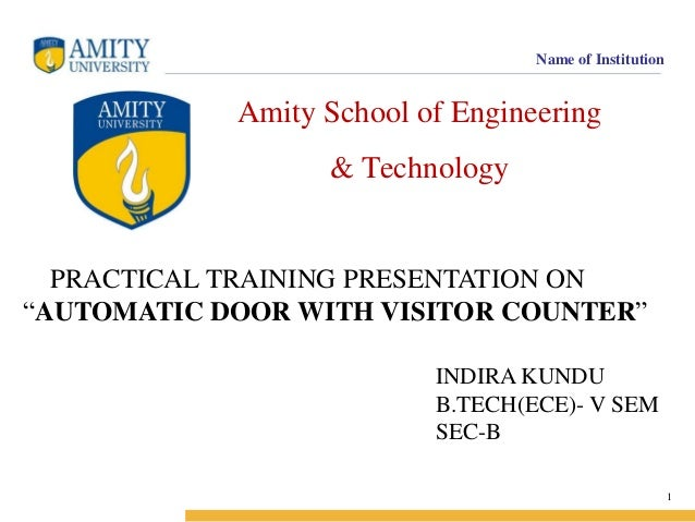 "Name of Institution  Amity School of Engineering & Technology  PRACTICAL TRAINING PRESENTATION ON ""AUTOMATIC DOOR WITH VIS..."