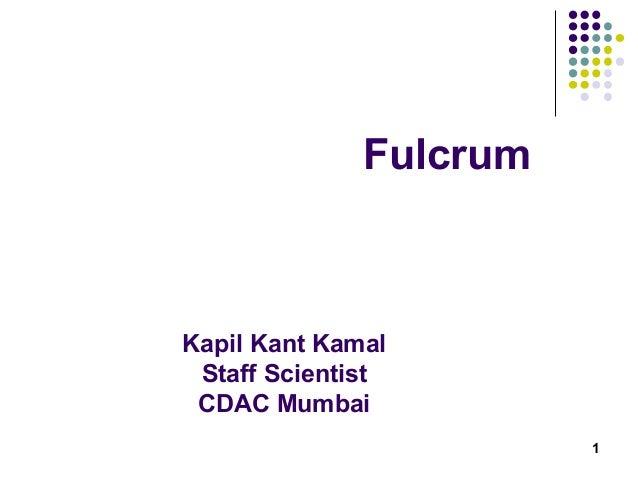 1 Fulcrum Kapil Kant Kamal Staff Scientist CDAC Mumbai