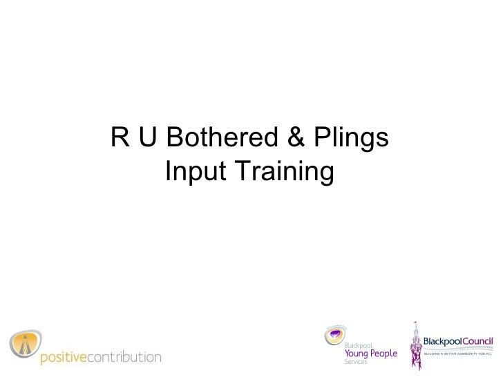 R U Bothered & Plings Input Training
