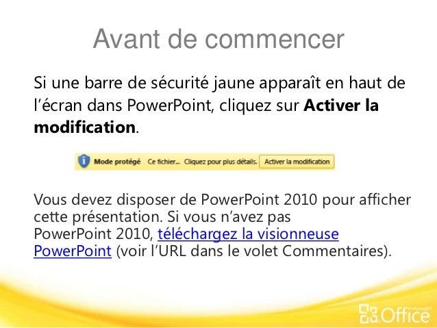 Avant de commencerSi une barre de sécurité jaune apparaît en haut del'écran dans PowerPoint, cliquez sur Activer lamodific...