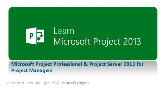 PLEASE USE YOUR INDIVIDUAL PICTURE  Microsoft Project Professional & Project Server 2013 for Project Managers Amarnath Gup...