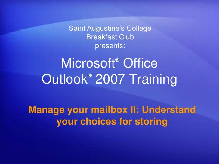 Saint Augustine's CollegeBreakfast Clubpresents:<br />Microsoft® Office Outlook®2007 Training<br />Manage your mailbox II:...