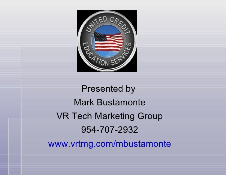 Presented by  Mark Bustamonte VR Tech Marketing Group 954-707-2932 www.vrtmg.com/mbustamonte