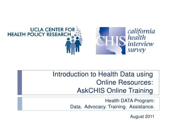 Introduction to Health Data using               Online Resources:        AskCHIS Online Training                   Health ...