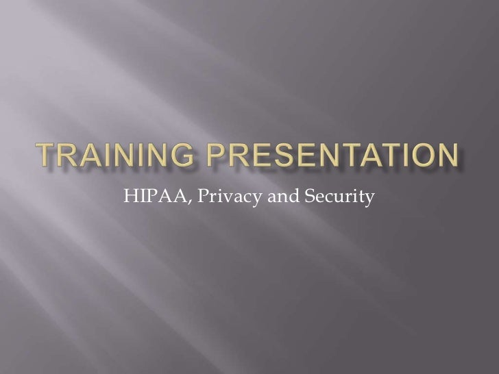 Training Presentation<br />HIPAA, Privacy and Security<br />