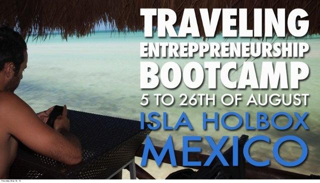 Traveling Entrepreneurship Bootcamp 5-26 August 2013, Isla Holbox, Mexico