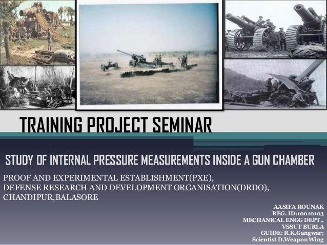 TRAINING PROJECT SEMINAR STUDY OF INTERNAL PRESSURE MEASUREMENTS INSIDE A GUN CHAMBER PROOF AND EXPERIMENTAL ESTABLISHMENT...