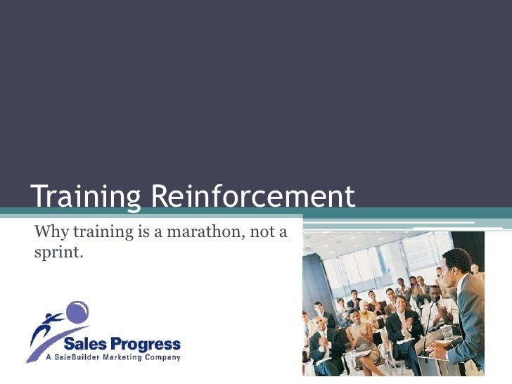 Training Reinforcement<br />Why training is a marathon, not a sprint. <br />
