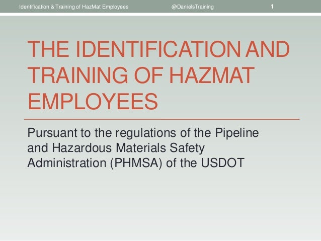THE IDENTIFICATION ANDTRAINING OF HAZMATEMPLOYEESPursuant to the regulations of the Pipelineand Hazardous Materials Safety...