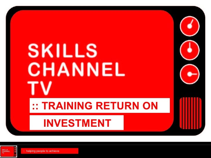 Training Return On Investment By Skills Channel Tv