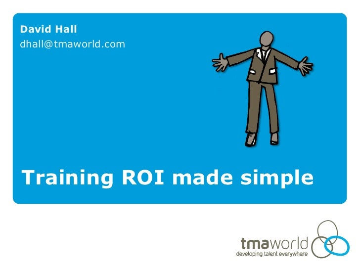 David Halldhall@tmaworld.comTraining ROI made simple