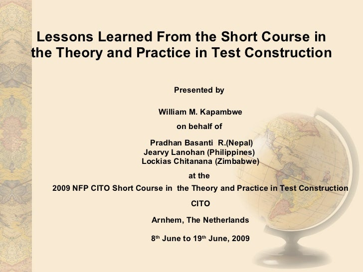 Lessons Learned From the Short Course in the Theory and Practice in Test Construction Presented by  William M. Kapambwe on...