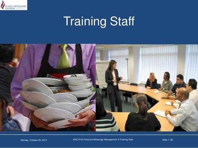 Training StaffMonday, October 29, 2012    BAC-5132 Food and Beverage Management-II-Training Staff   Slide 1 /29