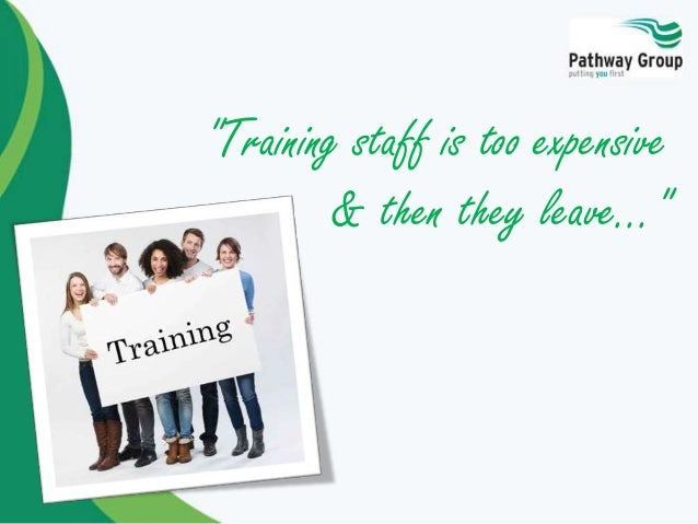 """Training staff is too expensive & then they leave..."""