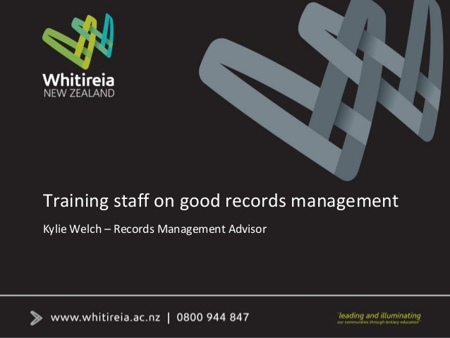 Training staff on good records management Kylie Welch – Records Management Advisor