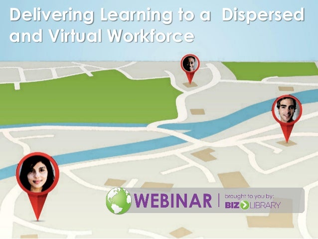 Delivering Learning to a Disperse and Virtual Workforce - Webinar 11-21-13