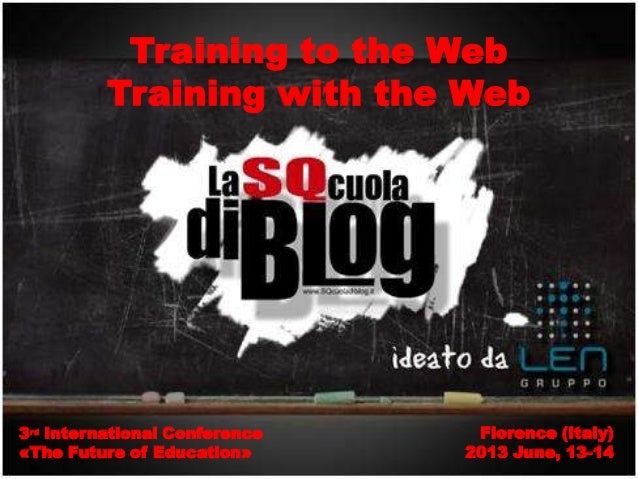 Training to the WebTraining with the Web3rd International Conference«The Future of Education»Florence (Italy)2013 June, 13...