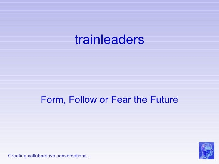 trainleaders Form, Follow or Fear the Future