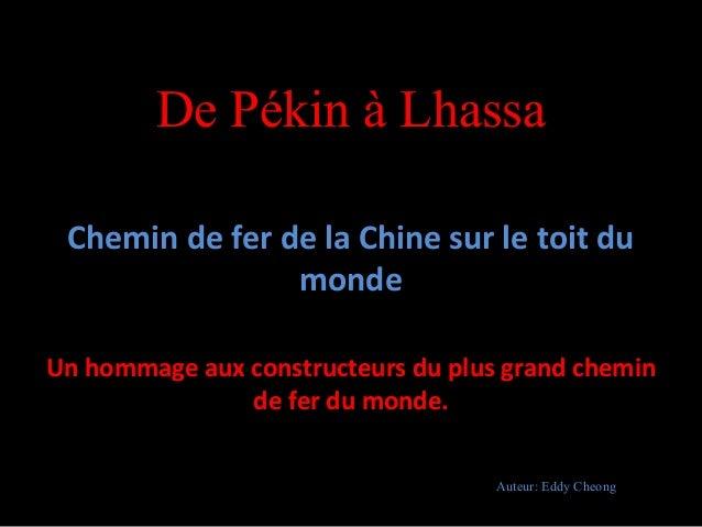 De Pékin à Lhassa Chemin de fer de la Chine sur le toit du monde Un hommage aux constructeurs du plus grand chemin de fer ...