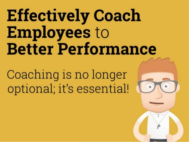 Coaching has a positive impact across the organization Managers who coach their employees reap the benefits in both employ...