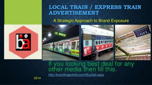 LOCAL TRAIN / EXPRESS TRAIN ADVERTISEMENT A Strategic Approach to Brand Exposure If you looking best deal for any other me...