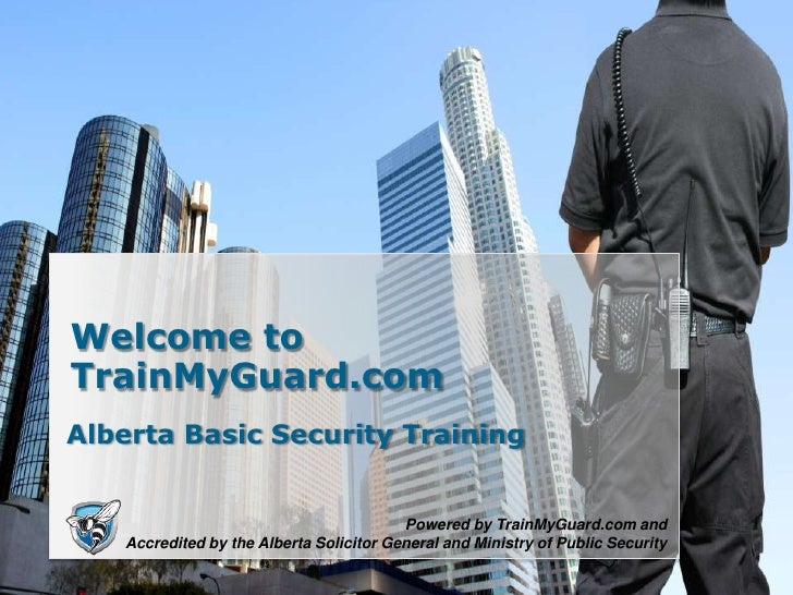 Welcome to TrainMyGuard.com<br />Alberta Basic Security Training<br />Powered by TrainMyGuard.com and <br />Accredited by ...