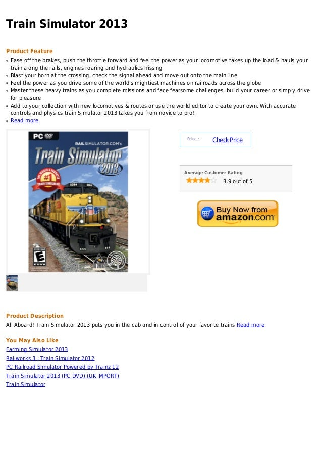 Train Simulator 2013Product Featureq   Ease off the brakes, push the throttle forward and feel the power as your locomotiv...