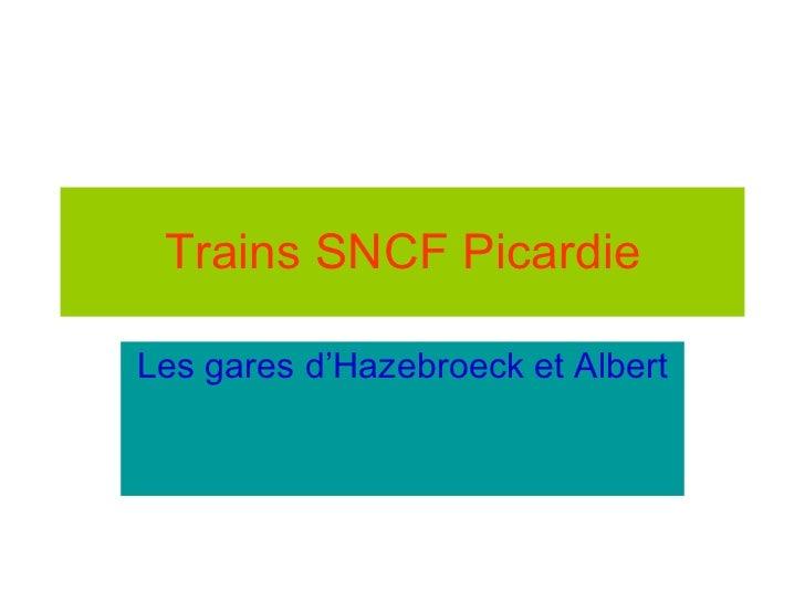 Trains SNCF Picardie Les gares d'Hazebroeck et Albert