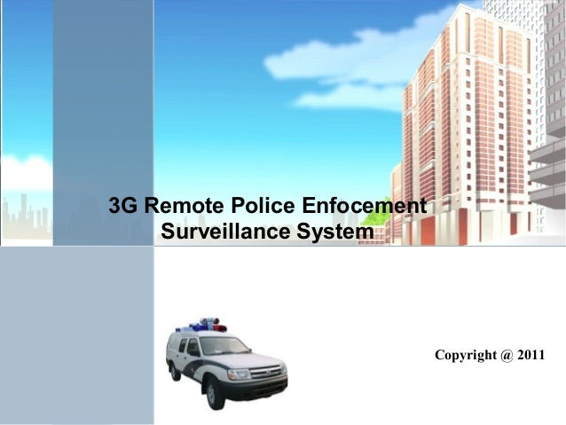 3G Remote Police Enfocement Surveillance System Copyright @ 2011