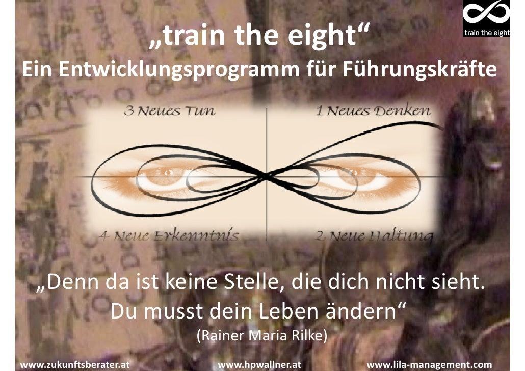 """""""train the eight"""" Ein Entwicklungsprogramm für Führungskräfte        """"Denn da ist keine Stelle, die dich nicht sieht.     ..."""