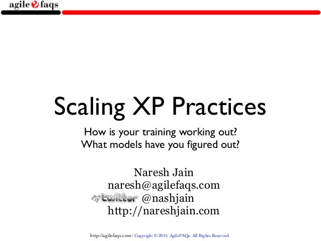 http://agilefaqs.com | Copyright © 2014, AgileFAQs. All Rights Reserved. Scaling XP Practices How is your training working...