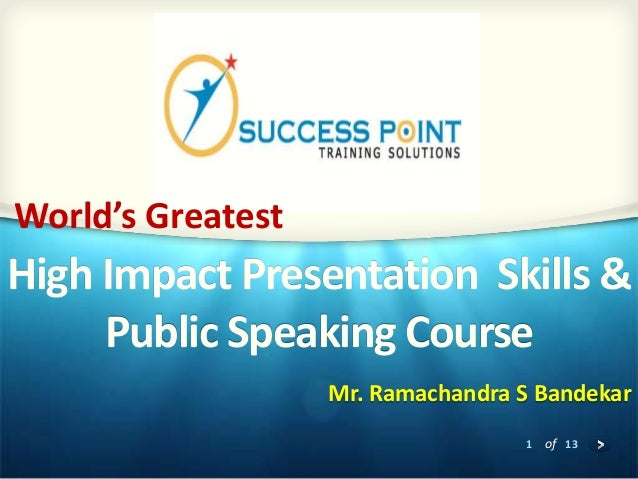 1 of 13 High Impact Presentation Skills & Public Speaking Course Mr. Ramachandra S Bandekar World's Greatest