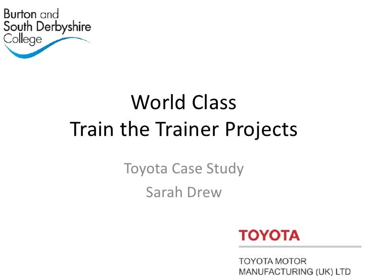 World Class Train the Trainer Projects<br />Toyota Case Study<br />Sarah Drew<br />